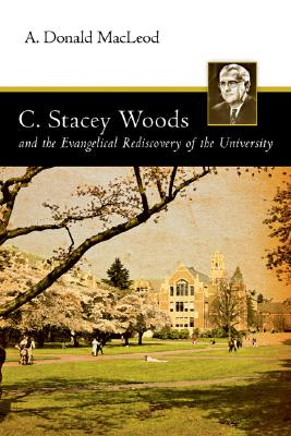 Image for C. Stacey Woods and the Evangelical Rediscovery of the University