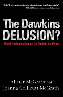 The Dawkins Delusion?: Atheist Fundamentalism and the Denial of the Divine, ALISTER E. MCGRATH, JOANNA COLLICUTT MCGRATH