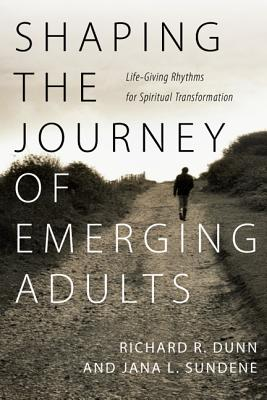 Image for Shaping the Journey of Emerging Adults: Life-Giving Rhythms for Spiritual Transformation
