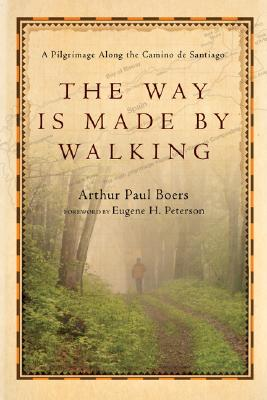 The Way Is Made by Walking: A Pilgrimage Along the Camino De Santiago, Arthur Paul Boers
