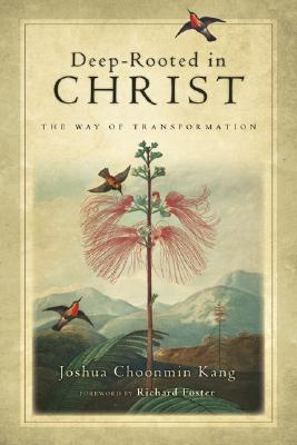 Deep-Rooted in Christ: The Way of Transformation, Kang, Joshua Choonmin