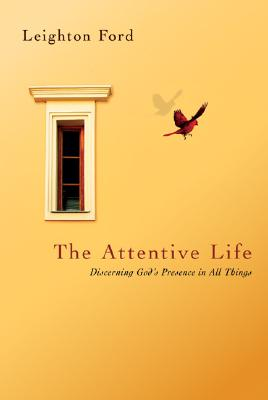 The Attentive Life: Discerning God's Presence in All Things, Ford, Dr. Leighton