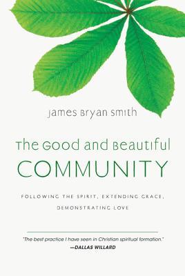 Image for The Good and Beautiful Community: Following the Spirit, Extending Grace, Demonstrating Love (The Apprentice Series)