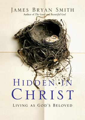 Hidden in Christ: Living as God's Beloved (Apprentice Resources), James Bryan Smith