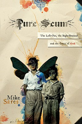 Pure Scum: The Left-Out, the Right-Brained and the Grace of God, Mike Sares