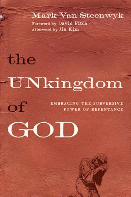Image for The Unkingdom of God: Embracing the Subversive Power of Repentance