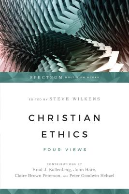 Image for Christian Ethics: Four Views (Spectrum Multiview Book)