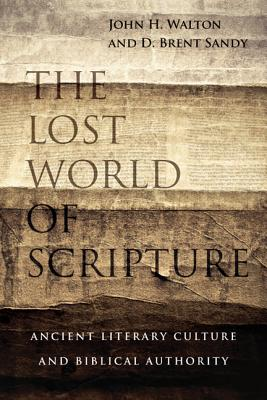 Image for The Lost World of Scripture: Ancient Literary Culture and Biblical Authority