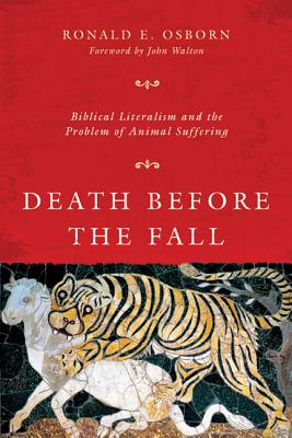 Death Before the Fall: Biblical Literalism and the Problem of Animal Suffering, Osborn, Ronald E.