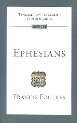 TNTc Ephesians (Tyndale New Testament Commentaries (IVP Numbered)), Francis Foulkes