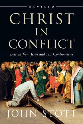 Image for Christ in Conflict: Lessons from Jesus and His Controversies
