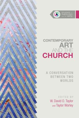Image for Contemporary Art and the Church: A Conversation Between Two Worlds (Studies in Theology and the Arts)
