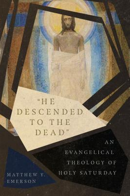Image for 'He Descended to the Dead': An Evangelical Theology of Holy Saturday