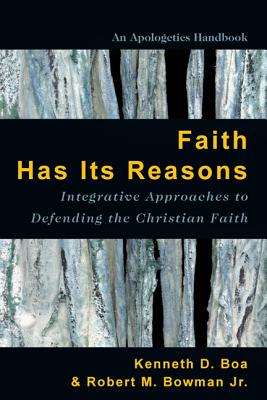 Image for Faith Has Its Reasons: Integrative Approaches to Defending the Christian Faith
