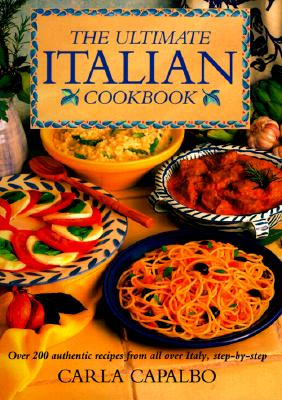Image for The Ultimate Italian Cookbook: Over 200 Authentic Recipes from All over Italy, Illustrated Step-By-Step