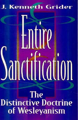 Image for Entire Sanctification: The Distinctive Doctrine of Wesleyanism