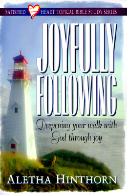Image for Joyfully Following: Deepening Your Walk With God Through Joy (Satisfied Heart)
