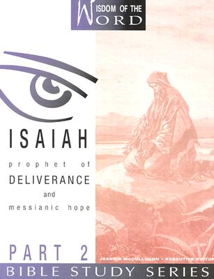 Image for Isaiah: Prophet of Deliverance and Messianic Hope: Part 2 (Wisdom of the Word Bible Study Series)