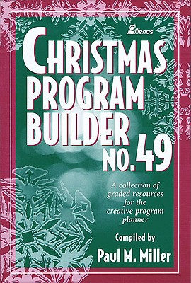 Christmas Program Builder No. 49: Collection of Graded Resources for the Creative Program Planner, Miller, Paul M.