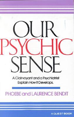 Our Psychic Sense: A Clairvoyant and a Psychiatrist Explain How It Develops (Quest Books), Bendit, Phoebe; Bendit, Laurence