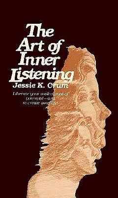 An Art of Inner Listening: Liberate Your Undreamed-of Potential - and Re-create Your Life!, Crum, Jessie K