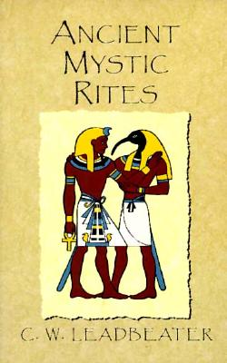 Ancient Mystic Rites (Theosophical Classics Series), Leadbeater, C W