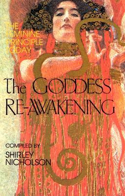 The Goddess Re-Awakening : The Feminine Principle Today (Quest Book Ser.), Nicholson, Shirley (editor)