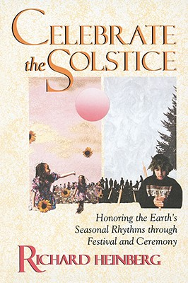 Image for Celebrate the Solstice: Honoring the Earth's Seasonal Rhythms through Festival and Ceremony