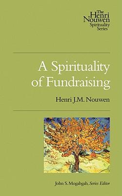 A Spirituality of Fundraising (Henri Nouwen Spirituality), Nouwen, Henri J. M.