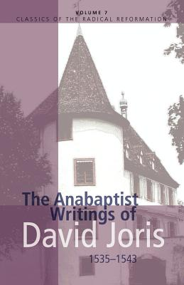 The Anabaptist Writings of David Joris: 1535-1543 (Classics of the Radical Reformation)