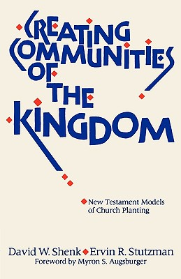 Creating Communities of the Kingdom: New Testament Models of Church Planting, Shenk, David W.; Stutzman, Ervin R.