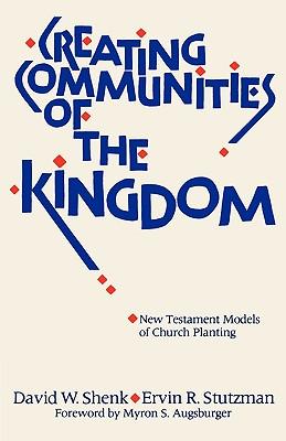 Creating Communities of the Kingdom: New Testament Models of Church Planting, Stutzman, Ervin R.; Shenk, David W.