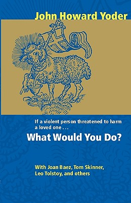 What Would You Do?, John Howard Yoder