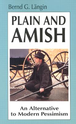 Image for Plain and Amish: An Alternative to Modern Pessimism