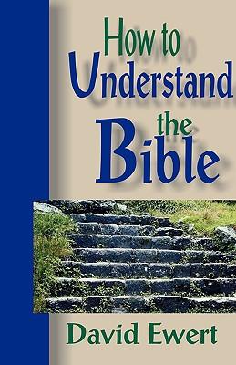 How To Understand the Bible, David Ewert