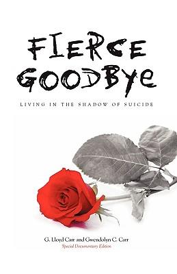 Fierce Goodbye: Living in the Shadow of Suicide, G. Lloyd Carr; Gwendolyn C. Carr