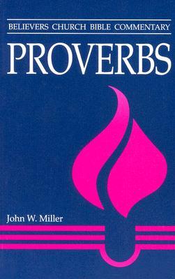 Proverbs (Believers Church Bible Commentary), W, MILLER JOHN