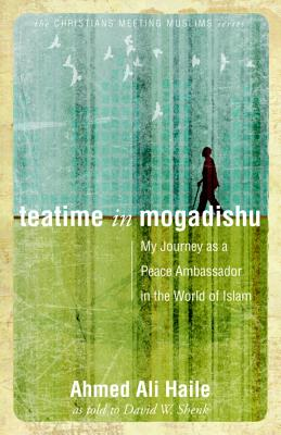 Image for Teatime in Mogadishu: My Journey as a Peace Ambassador in the World of Islam