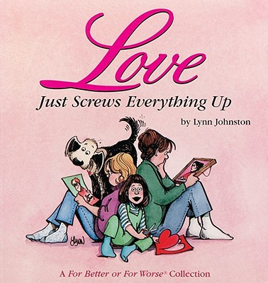 Image for Love Just Screws Everything Up : A For Better or for Worse Collection