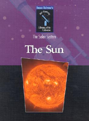 The Sun (Isaac Asimov's 21st Century Library of the Universe), Asimov, Isaac