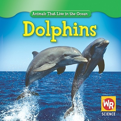 Dolphins (Animals That Live in the Ocean), Weber, Valerie J