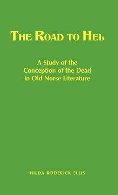 The Road to Hel: A Study of the Conception of the Dead in Old Norse Literature, Davidson, Hilda Roderick (Ellis