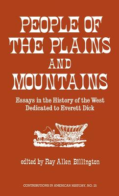 Image for PEOPLE OF THE PLAINS AND MOUNTAINS ESSAYS IN THE HISTORY OF THE WEST DEDICATED TO EVERETT DICK