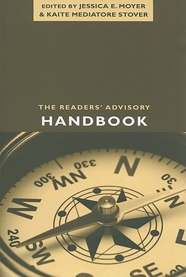 The Readers' Advisory Handbook (ALA Readers' Advisory), Jessica E. Moyer; Kaite Mediatore Stover