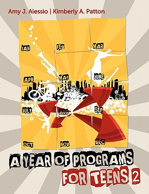 A Year of Programs for Teens 2, Amy J. Alessio; Kimberly A. Patton