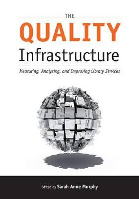 The Quality Infrastructure: Measuring, Analyzing and Improving Library Services, Sarah Anne Murphy