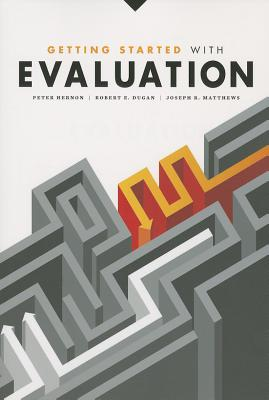 Getting Started With Evaluation, Peter Hernon; Robert E. Dugan; Joseph R. Matthews
