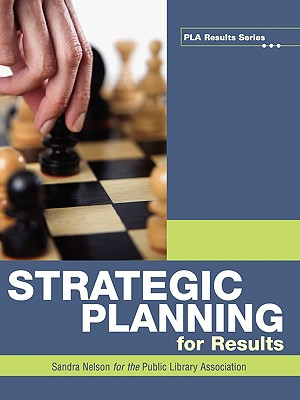 Strategic Planning for Results (Pla Results) (Pla Results Series), Sandra S. Nelson