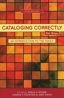 Cataloging Correctly for Kids: An Introduction to the Tools, Sheila I. Intner; Joanna F. Fountain; Jean Weihs
