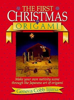 THE FIRST CHRISTMAS IN ORIGAMI, Iijima, Geneva Cobb